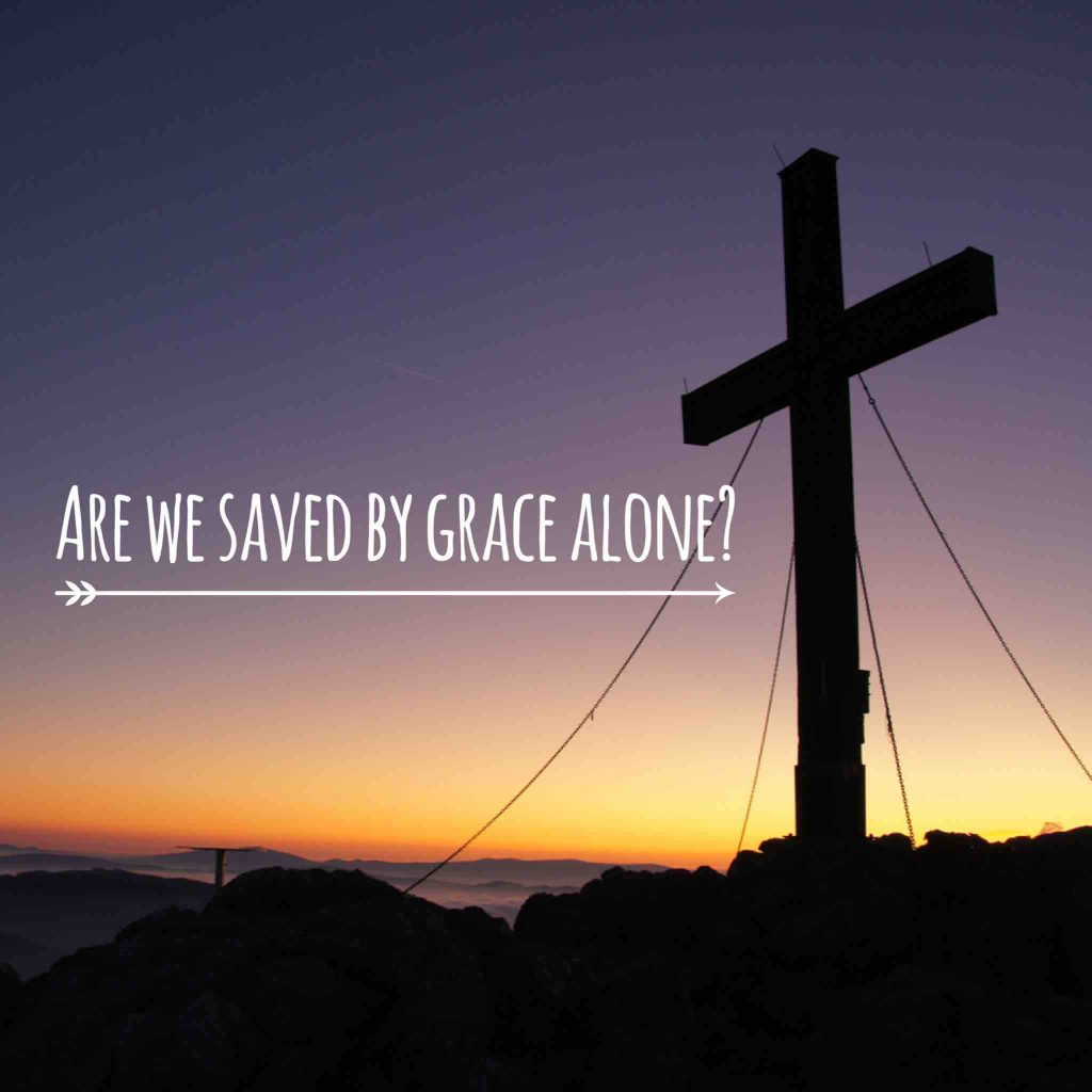 Are We Saved by Grace Alone?