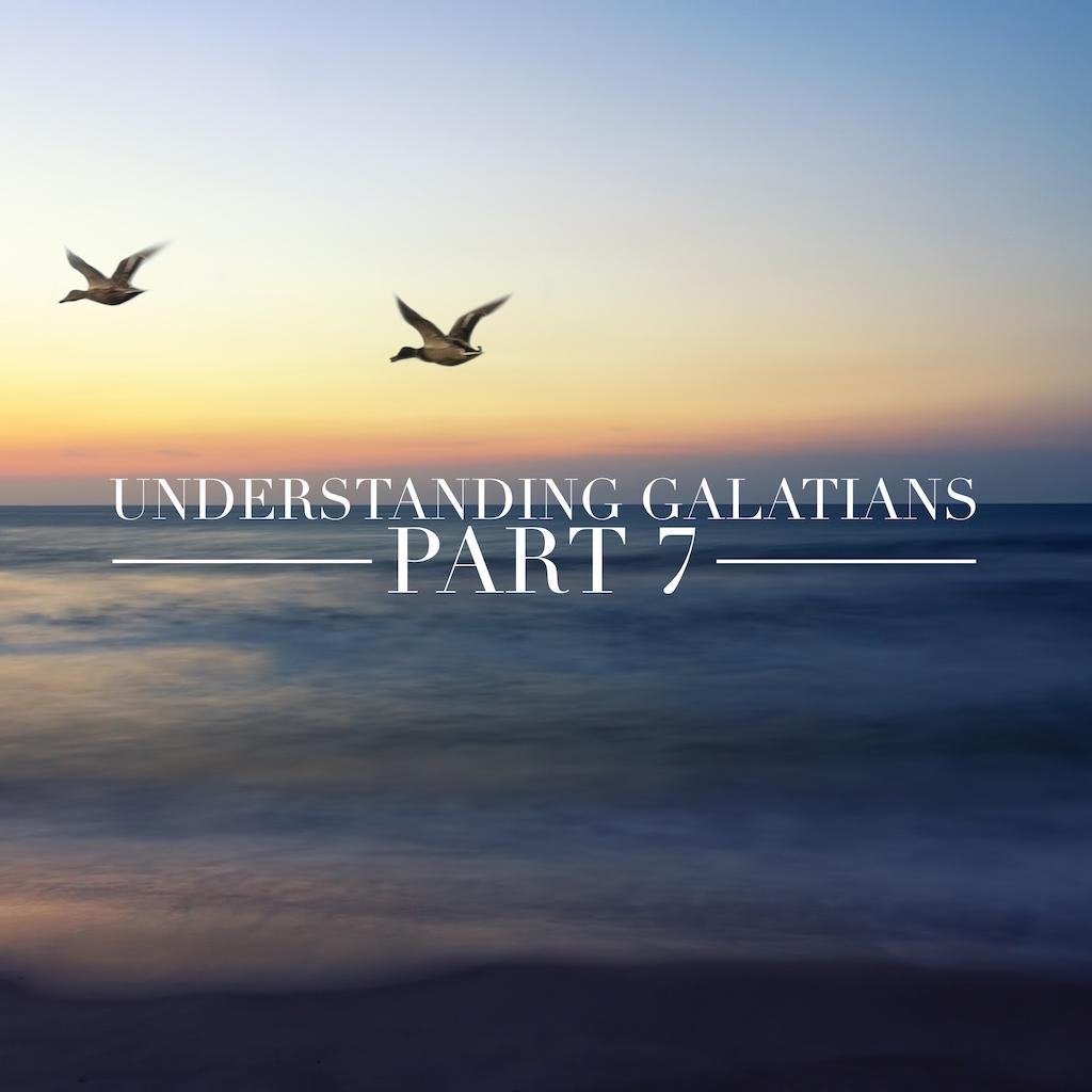 Understanding Galatians – Part 7