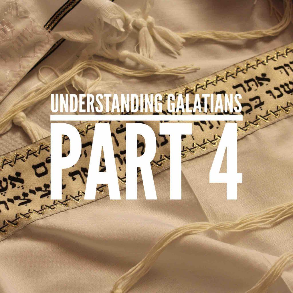 Understanding Galatians – Part 4