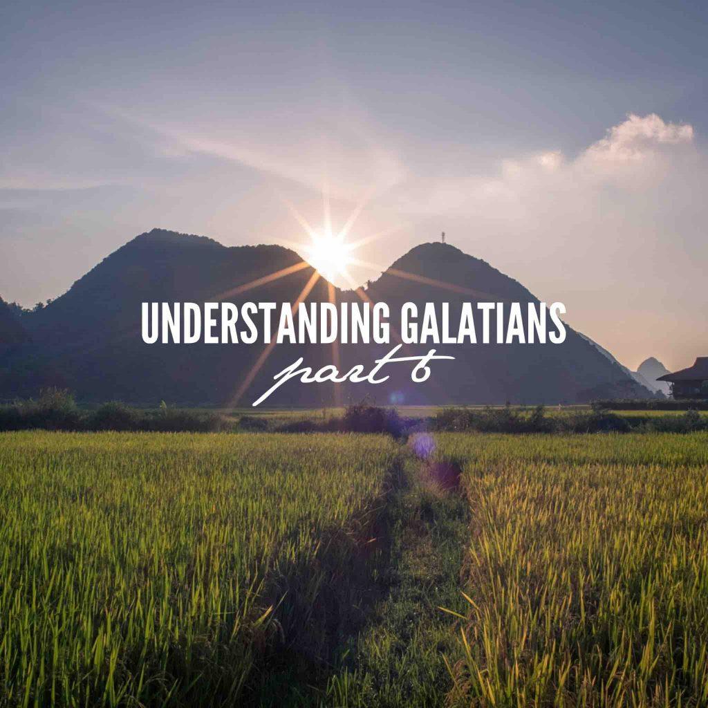 Understanding Galatians – Part 6